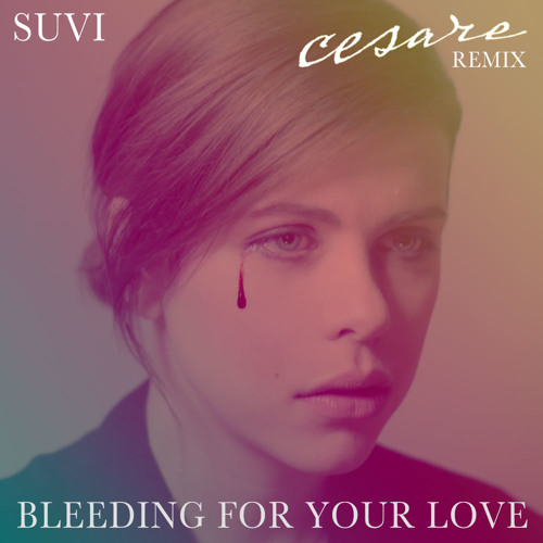Bleeding For Your Love (Cesare Remix)