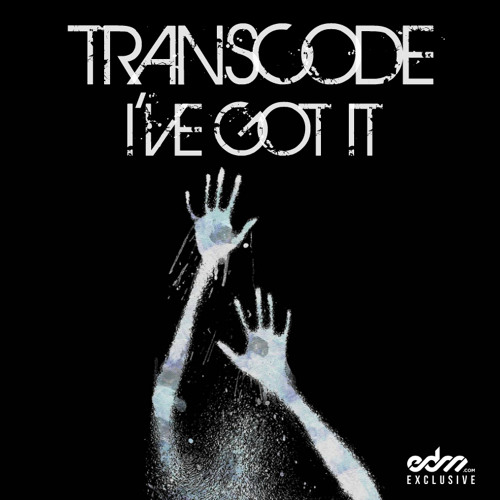I've Got It by Transcode - EDM.com Exclusive