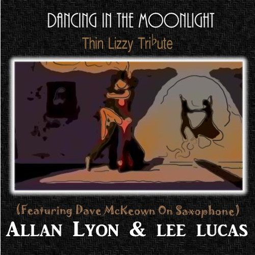 Allan Lyon & Lee Lucas - Dancing In The Moonlight - Ft. Dave McKeown (Thin Lizzy Tribute)