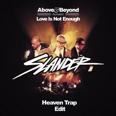 Love Is Not Enough (Slander Heaven Trap Edit) - Above & Beyond