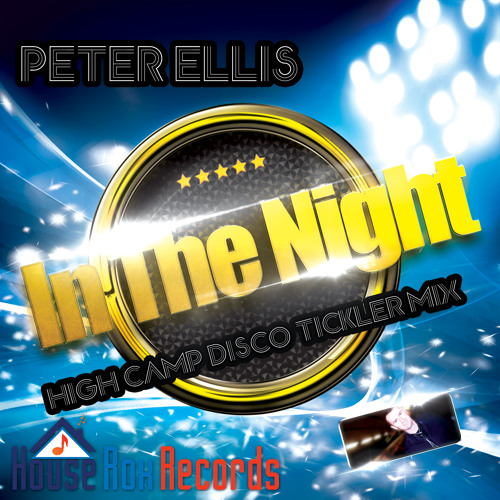 In The Night - Peter Ellis (High Camp Disco Tickler Mix) House Rox Records OUT NOW