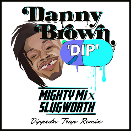 #TRAP | Danny Brown - Dip (Mighty Mi & Slugworth Dipped'n Trap Mix)