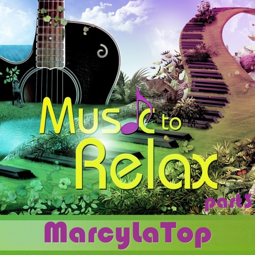MarcyLaTop - Music to Relax (part3)- 320kbps