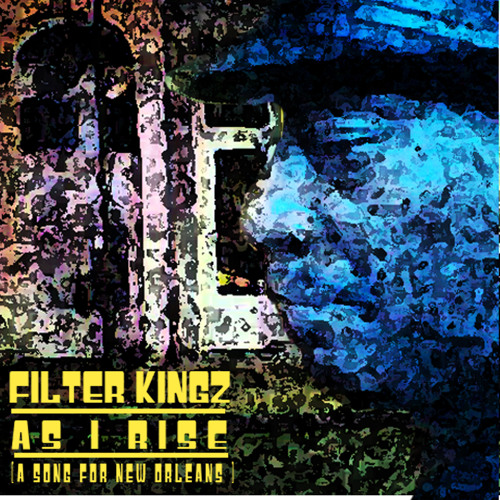 """""""As I Rise"""" (a song for New Orleans) by FILTER KINGZ"""