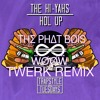 The Hi Yahs - Hol Up (WOOW X The Phat Bois Twerk Remix) Free DL Click Buy