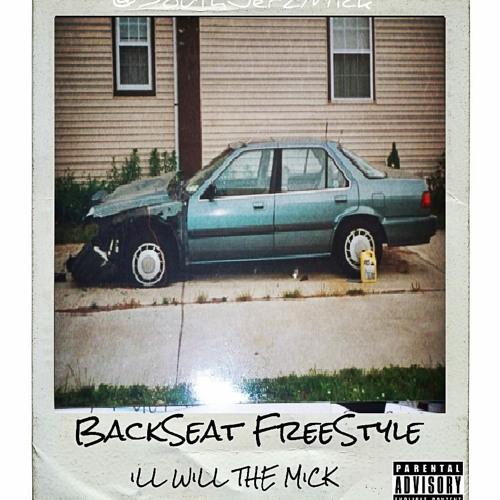 BackSeat FreeStyle (((ReMix))) - Feat. ILL WiLL THE MiCK