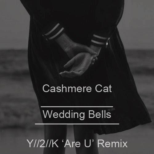 Cashmere Cat - Wedding Bells (Y//2//K 'Are U' Remix)