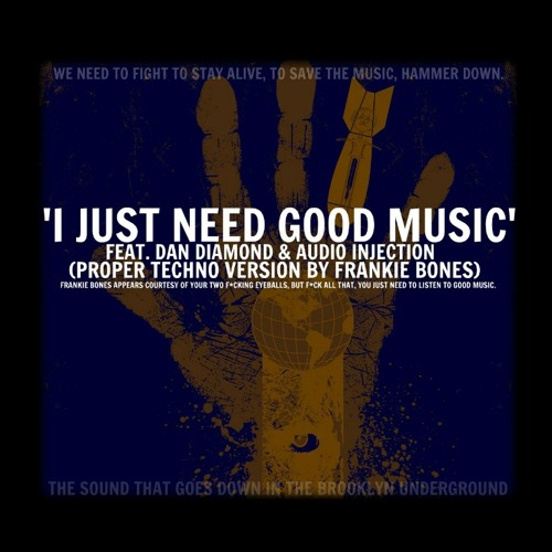'I JUST NEED GOOD MUSIC' (PROPER TECHNO VERSION)