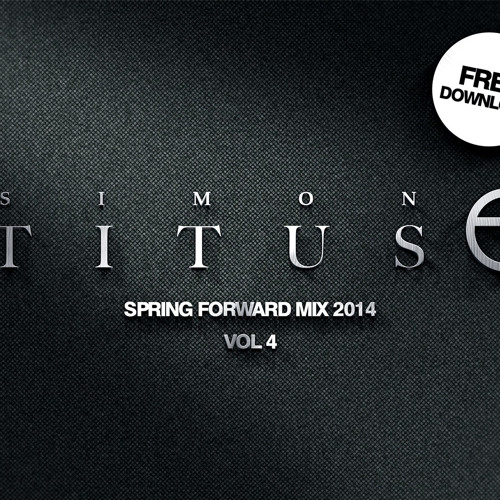 "Simon Titus Live mix ""Spring Forward Mix 2014 VOL 4"""