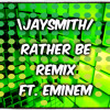 Rather Be - Clean Bandit Ft. Eminem Lose Yourself Remix