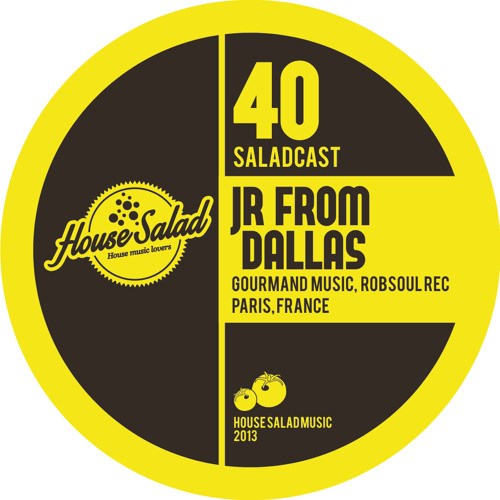 House Saladcast 040 - Jr From Dallas