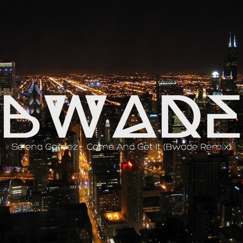 Selena Gomez - Come And Get It (Bwade Remix)