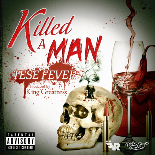 TESE FEVER  KILLED A MAN  Prod: By King Greatness