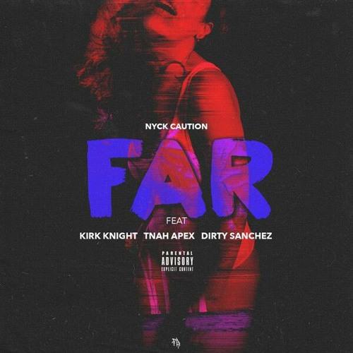 Nyck Caution - Far (Feat. Kirk Knight x Tnah Apex x Dirty Sanchez) (Prod. Kirk Knight)