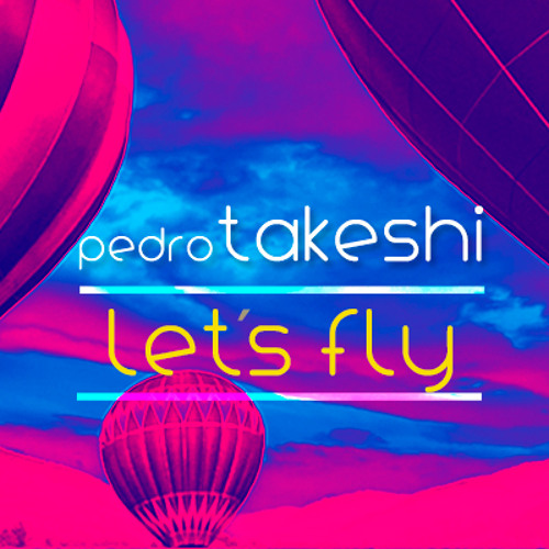 Pedro Takeshi - Let´s Fly