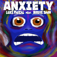 Luke Pascal - Anxiety (Feat Boogie Dash) {FREE DOWNLOAD}