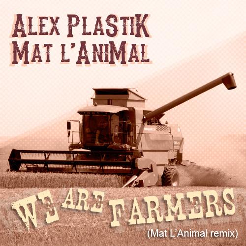 Alex Plastik & Mat L'Animal - We Are Farmers (Mat L'Animal REMIX - snipet)