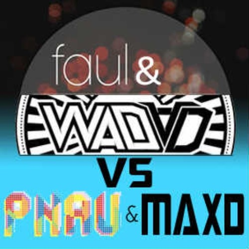 Changes - Wad ad and Faul vs Pnau and Maxd