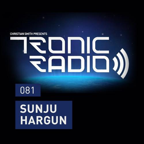 Tronic Podcast 081 with Sunju Hargun