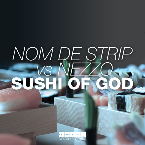 Nom De Strip vs Nezzo - Sushi Of God (Available March 10)