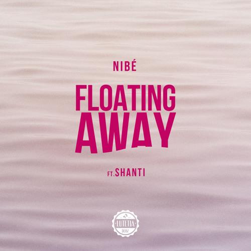 Nibé feat Shanti-Floating Away (Lutetia FREE DOWNLOAD)