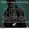 Matteo Lepore - Hey Brother ,Who Make Jumangee Toulouse?[Bootleg]