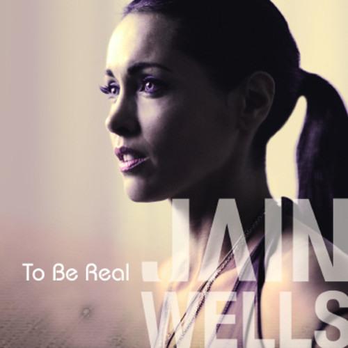 Jain Wells: To Be Real (Album)