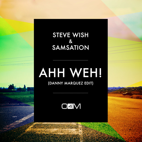 STEVE WISH & SAMSATION - AHH WEH! (DANNY MARQUEZ EDIT)