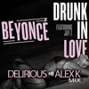 Beyonce ft. Jay Z - Drunk In Love (Delirious & Alex K Mix)