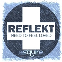 Reflekt - Need To Feel Loved 2014 (eSQUIRE vs OFFBeat Remix)