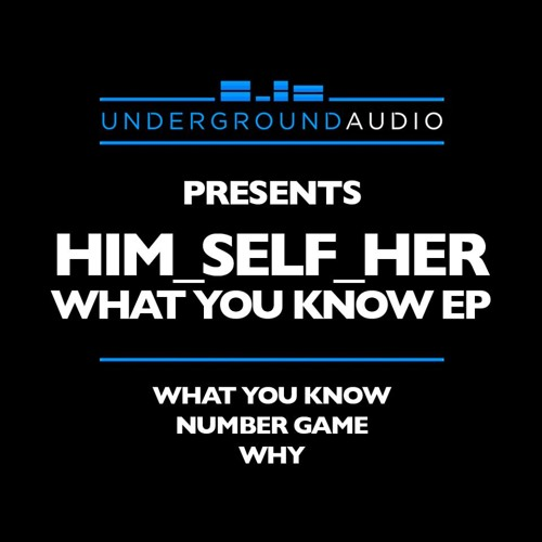 Him_Self_Her - What You Know (OUT NOW)