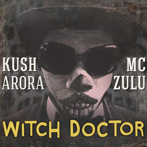 Kush Arora and MC ZULU - Witch Doctor