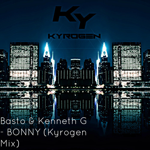 Basto & Kenneth G - BONNY (Kyrogen Mix) [OUT NOW!]