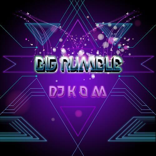 DJ K.O.M - Big Rumble (Original Mix)