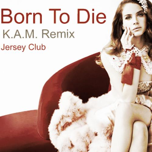 Born To Die (K.A.M. Remix)
