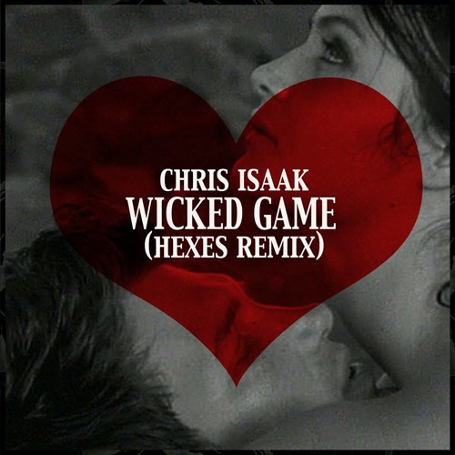 #LOVE | Chris Isaak - Wicked Game (Hexes Remix)