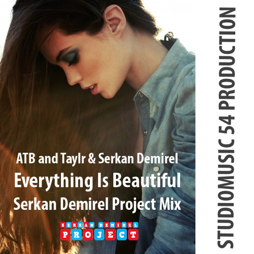 ATB and Taylr - Everything is Beautiful (Serkan Demirel Project Mix)