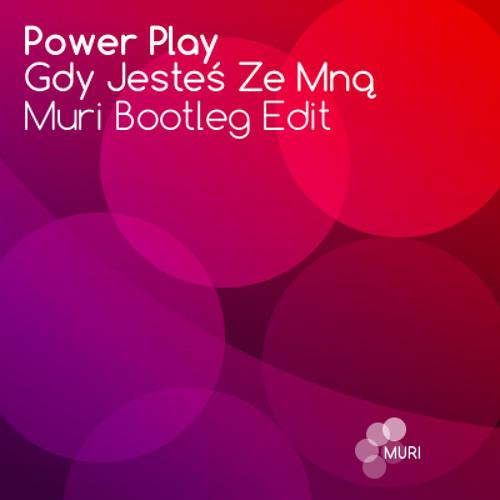 Power Play - Gdy Jesteś Ze Mną (Muri Bootleg Edit)