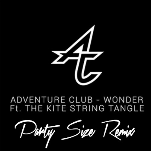 Adventure Club - Wonder feat. The Kite String Tangle (Party Size Remix) FREE DOWNLOAD