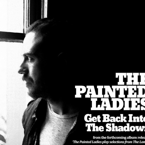 """The Painted Ladies - """"Get Back Into the Shadows"""""""