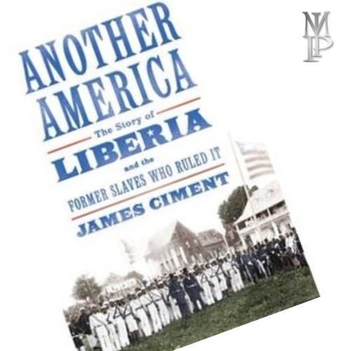 On MIP, James Ciment Discusses The Former Slaves Who Emigrated to Liberia