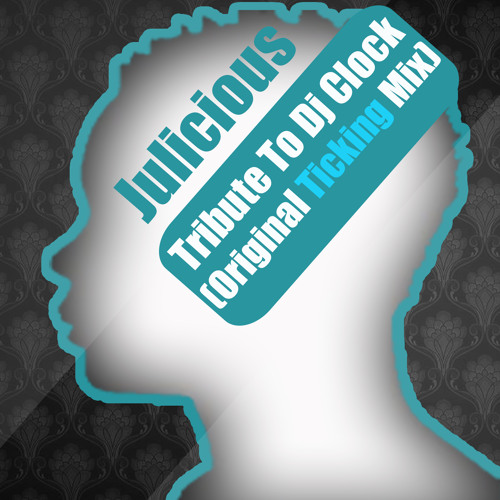 Julicious-Tribute to Dj Clock (Original Ticking Mix)