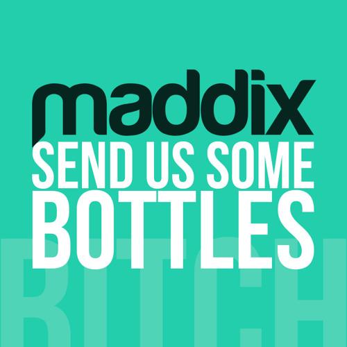 Maddix - Send Us Some Bottles (Original Mix)