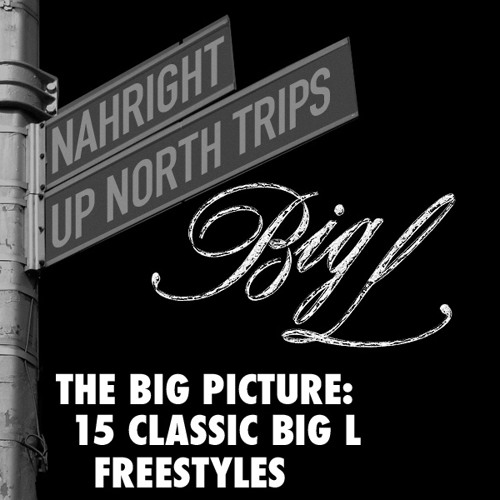 NahRight & UpNorthTrips Present: The Big Picture - 15 Classic Big L Freestyles