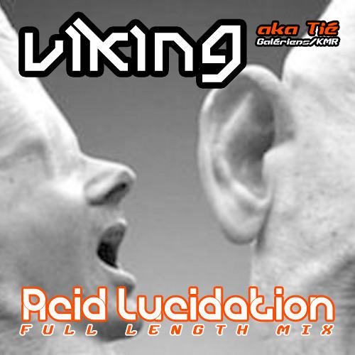 """Acid Lucidation"" (full length Mix) by VIKING aka Tié Galériens/KMR"