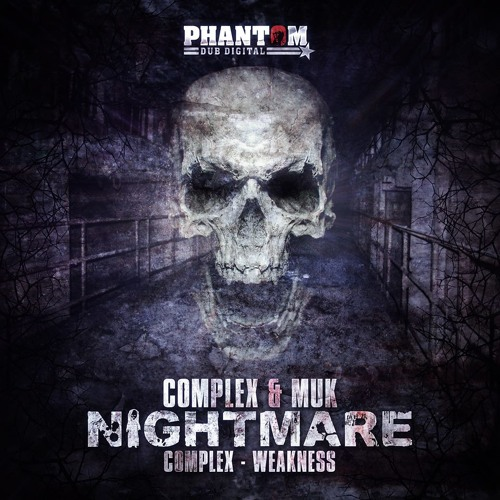 Complex & Muk - Nightmare / Complex - Weakness - Phantom Dub (OUT NOW)