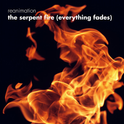 The Serpent Fire (Everything Fades)  [2014]