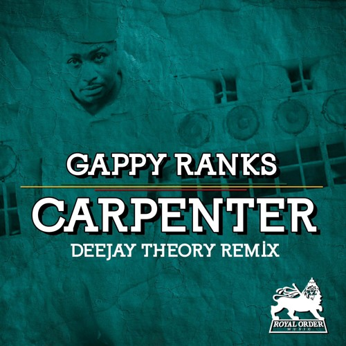 Gappy Ranks - Carpenter (Deejay Theory remix) [Royal Order]