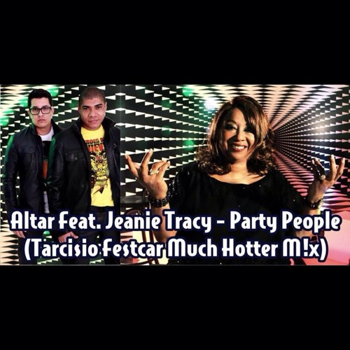 Altar Feat. Jeanie Tracy - Party People 2K14 (Tarcisio Festcar Much Hotter M!x) NOW MASTER
