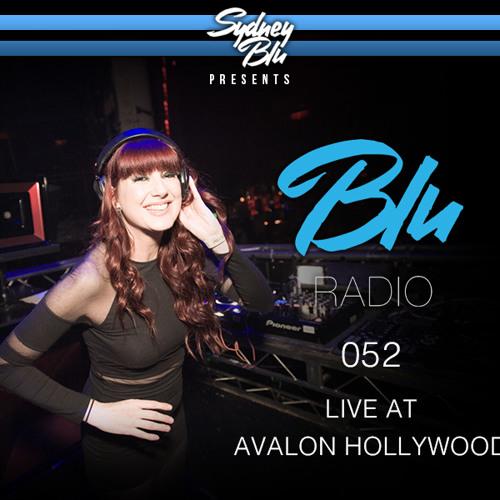 Sydney Blu Presents BLU Radio 052 Live at Avalon Hollywood
